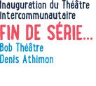 Fin de Série - octobre 2013 @ Théâtre de Poche - Hédé
